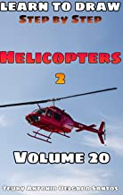 Learn to draw step by step: helicopters: civil and military 2 (Aprende a dibujar paso a paso Book 20)