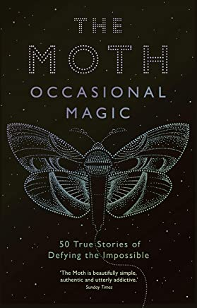 The Moth Presents: Occasional Magic: True Stories of Defying the Impossible