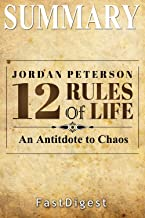 Summary | 12 Rules for Life: by Jordan B. Petersen  -  An Antidote to Chaos (12 Rules for Life: A Complete Summary - An Antidote to Chaos Book 1)