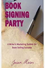 Book Signing Party: A Writer's Marketing System for Book Selling Success Kindle Edition