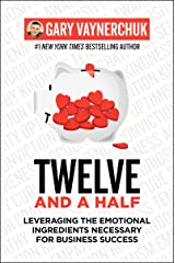 Twelve and a Half: Leveraging the Emotional Ingredients Necessary for Business Success Kindle Edition