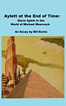 Aylett at the End of Time: An Essay: Steve Aylett In the World of Michael Moorcock