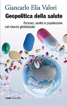 Geopolitica della salute: Farmaci, sanità e popolazione nel mondo globalizzato (I nodi)
