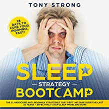 Sleep Strategy Bootcamp - 28 Days to Cure Your Insomnia, Fast!: The 11 Hardcore Anti-Insomnia Strategies That Kept Me Sane Over the Last 25 Years - Effectively Stop Sleep Problems Now!