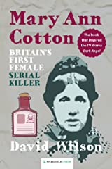 Mary Ann Cotton: Britain's First Female Serial Killer Kindle Edition