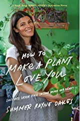 How to Make a Plant Love You: Cultivate Green Space in Your Home and Heart Kindle Edition