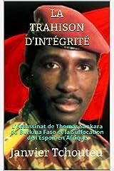 LA TRAHISON D'INTÉGRITÉ: L'assassinat de Thomas Sankara du Burkina Faso et la Suffocation de l'Espoir en Afrique Format Kindle