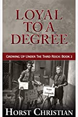 Loyal To A Degree: Growing Up Under the Third Reich: Book 2 Kindle Edition