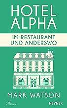 Im Restaurant und anderswo: Hotel Alpha. Stories (German Edition)