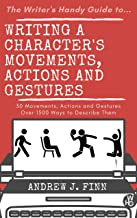 The Writer's Handy Guide to...Writing a Character's Movements, Actions and Gestures: 30 Movements, Actions and Gestures - ...