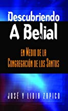 Descubriendo a Belial en Medio de la Congregación de los Santos (Spanish Edition)