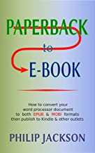 Paperback to E-Book: How to convert your word processor document to both EPUB and MOBI formats then publish to Kindle & other outlets.