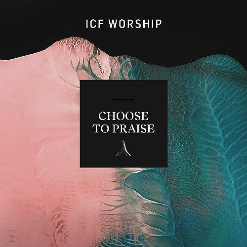 ICF Worship - Choose to Praise [Live] (2021)