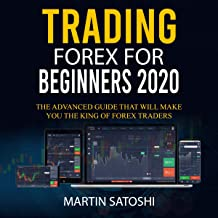 Trading Forex for Beginners 2020: The Advanced Guide That Will Make You the King of Forex Traders