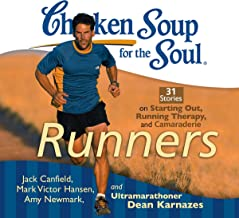 Chicken Soup for the Soul: Runners - 31 Stories on Starting Out, Running Therapy and Camaraderie