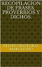 RECOPILACION DE FRASES, PROVERBIOS Y DICHOS. (Spanish Edition)
