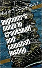 Beginner's Guide to Crankshaft and Camshaft testing (English Edition)