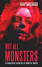 Not All Monsters: A Strangehouse Anthology By Women Of Horror