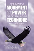 Brainwave Movement and the Power of  Crystal Point Technique: Positive Crystal Thoughts. Essential Oil and Energy Points