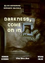 Darkness, come on in: The Box Set (Horror Stories & Weird Tales) (English Edition)