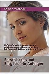 Entschlacken und Entgiften für Anfänger: Einfache Selbstheilung durch genaue Anleitungen zur Ernährungsumstellung, Entsäuerung, Entgiftung und Darmsanierung Kindle Ausgabe