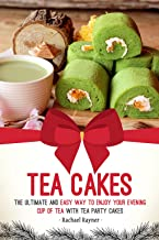 Tea Cakes: The Ultimate and Easy Way to Enjoy Your Evening Cup of Tea with Tea Party Cakes