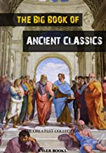 The Big Book of Ancient Classics: Contains the works of Aristotle, Plato, Homer, Aeschylus... (The Greatest Collection 6)...