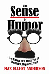 The Sense Of Humor: Let Humor Fast Track You to Healthier, Happier Living Kindle Edition