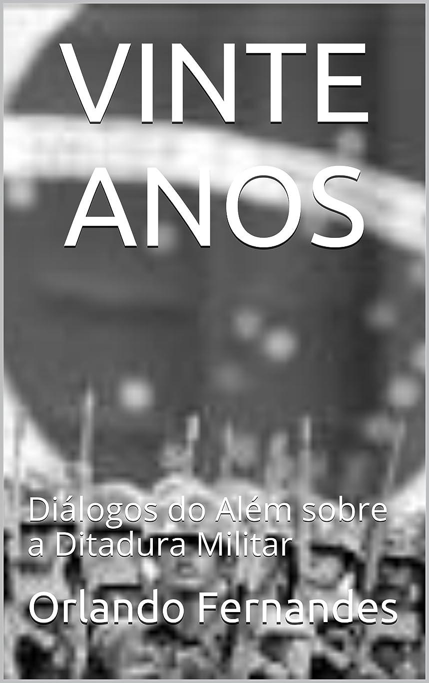 スピンバルブ盆地VINTE ANOS: Diálogos do Além sobre a Ditadura Militar (Portuguese Edition)