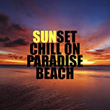 Sunset Chill on Paradise Beach: 2019 Total Relaxing Chillout Music, Summer Holiday Calming Down, Tropical Vacations Vibes