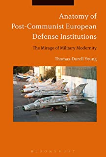 Anatomy of Post-Communist European Defense Institutions: The Mirage of Military Modernity