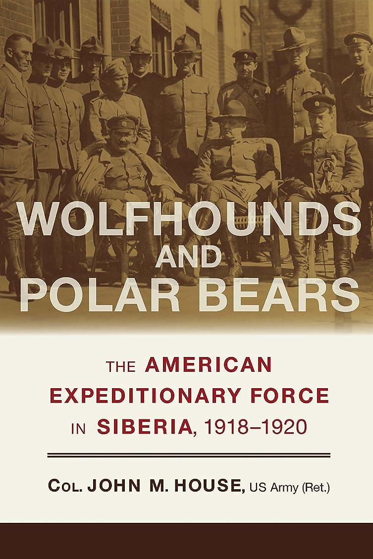 部分特権開拓者Wolfhounds and Polar Bears: The American Expeditionary Force in Siberia, 1918–1920 (English Edition)