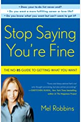 Stop Saying You're Fine: The No-BS Guide to Getting What You Want Kindle Edition