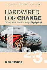 Hardwired for Change: Healing Encounter Workbook: Creating Active & Eternal Change Kindle Edition
