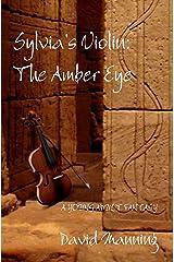 Sylvia's Violin: The Amber Eye Kindle Edition