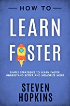 How to Learn Faster: Simple Strategies to Learn Faster, Understand Better and Memorize More (90-Minute Success Guide Book 6)