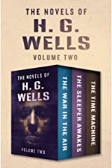 The Novels of H. G. Wells Volume Two: The War in the Air, The Sleeper Awakes, and The Time Machine Kindle Edition
