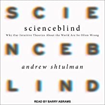 Scienceblind: Why Our Intuitive Theories About the World Are So Often Wrong