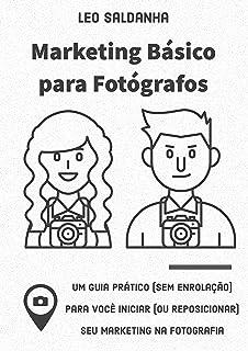 Marketing Básico para Fotógrafos: Um guia prático sem enrolação para você iniciar (ou reposicionar) seu marketing na fotog...