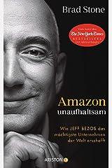 Amazon unaufhaltsam: Wie Jeff Bezos das mächtigste Unternehmen der Welt erschafft - Autor des New-York-Times-Bestsellers »Der Allesverkäufer« - Deutsche Ausgabe von »Amazon Unbound« (German Edition) Kindle Edition