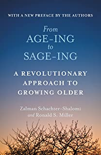 From Age-ing to Sage-ing: A Revolutionary Approach to Growing Older