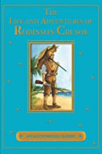 The Life and Adventures of Robinson Crusoe (An Illustrated Classic)