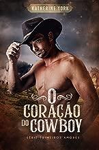 O Coração do Cowboy (Série Primeiros Amores Livro 1)