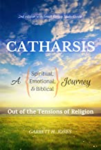 Catharsis: A Spiritual, Emotional, and Biblical Journey Out of the Tensions of Religion