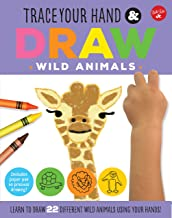 Trace Your Hand & Draw: Wild Animals: Learn to draw 22 different wild animals using your hands! (Drawing with Your Hand)