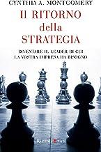Il ritorno della strategia: Diventare il leader di cui la vostra impresa ha bisogno (Italian Edition)