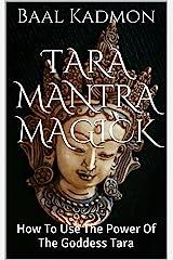 Tara Mantra Magick: How To Use The Power Of The Goddess Tara Kindle Edition