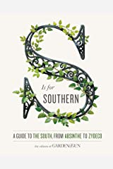 S Is for Southern: A Guide to the South, from Absinthe to Zydeco (Garden & Gun Books Book 4) Kindle Edition