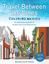 Travel Between the Lines Coloring Mexico: An Adult Coloring Book for Globetrotters and Daydreamers