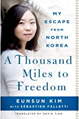 A Thousand Miles to Freedom: My Escape from North Korea Kindle Edition